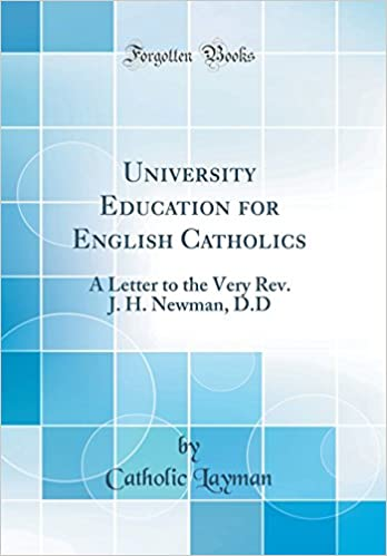 Book University Education for English Catholics: A Letter to the Very Rev. J. H. Newman, D.D (Classic Reprint)