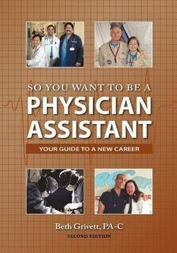 So You Want to Be a Physician Assistant - Second Edition [PAPERBACK] [2012] [By Beth Grivett]