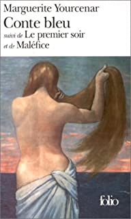 Conte bleu ; Le premier soir ; Maléfice, Yourcenar, Marguerite