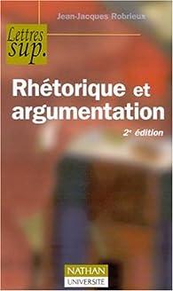 Rhétorique et argumentation par Jean-Jacques Robrieux