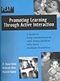 Promoting Learning Through Active Interaction : A Guide to Early Communication with Young Children Who Have Multiple Disabilities, Klein, M. Diane and Chen, Deborah, 1557664641