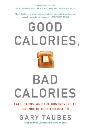 Good Calories, Bad Calories: Fats, Carbs, and the Controversial Science of Diet and Health by Blackstone Audio, Inc.