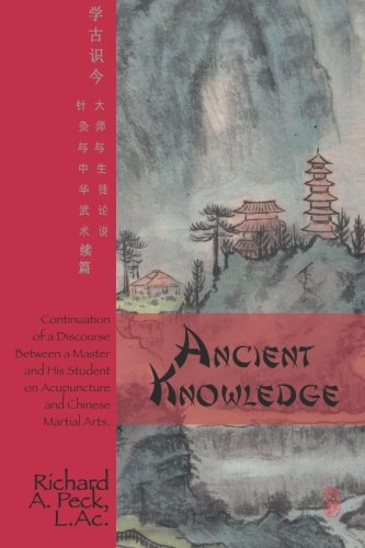 Ancient Knowledge: Continuation of a Discourse Between a Master and His Student on Acupuncture and Chinese Martial Arts pdf epub