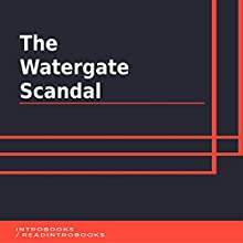 The Watergate Scandal Audiobook by IntroBooks Narrated by Andrea Giordani