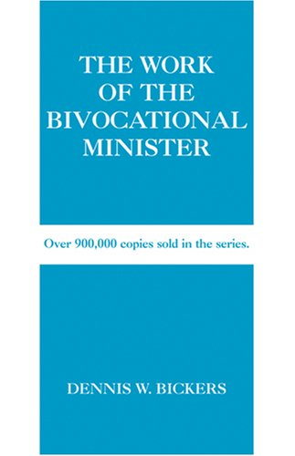 The Work of the Bivocational Minister (The Work of Series)