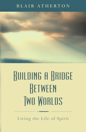 Download Building a Bridge Between Two Worlds: Living the Life of Spirit ebook