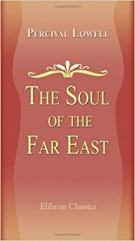The Soul of the Far East by Percival Lowell (2005-11-30)