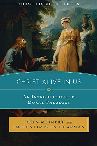 Christ Alive in Us: An Introduction to Moral Theology (Formed in Christ) -