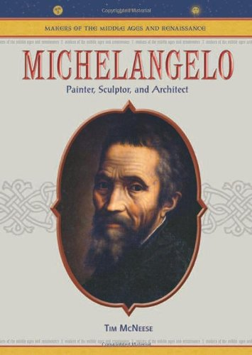 Michelangelo: Painter, Sculptor, And Architect (MAKERS OF THE MIDDLE AGES AND RENAISSANCE)