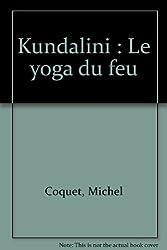 Kundalini : Le yoga du feu