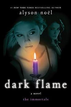 Dark Flame: A Novel (The Immortals Book 4) by [Noël, Alyson]