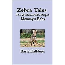 Zebra Tales: Mommy's Baby (The Wisdom of Mr. Stripes Book 5)
