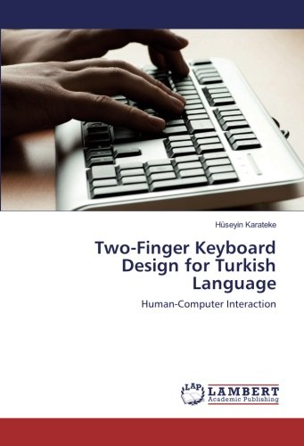 Two-Finger Keyboard Design for Turkish Language: Human-Computer Interaction by LAP LAMBERT Academic Publishing