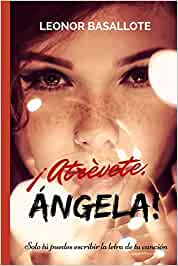 ¡Atrévete, Ángela!: Solo tú puedes escribir la letra de tu