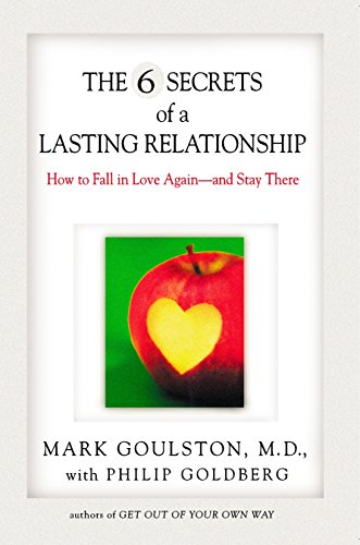 The 6 Secrets of a Lasting Relationship: How to Fall in Love Again--and Stay There by TarcherPerigee