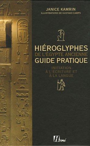 Hiéroglyphes de l'Egypte ancienne : Guide pratique, initiation à l'écriture et à la langue