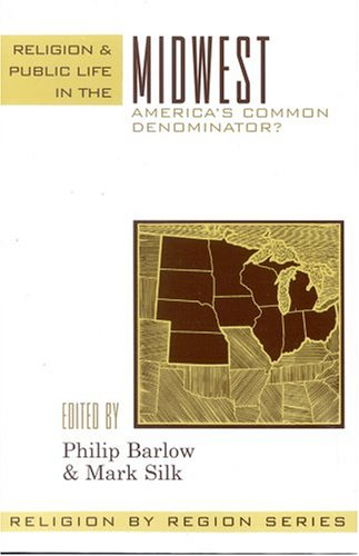 Read Online Religion and Public Life in the Midwest: America's Common Denominator? (Religion by Region) ebook
