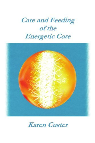 Download By Karen Custer - Care and Feeding of the Energetic Core (2005-09-17) [Paperback] PDF