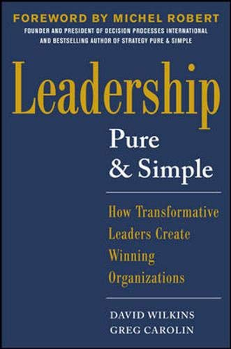 Leadership Pure and Simple: How Transformative Leaders Create Winning Organizations