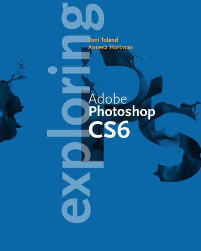 Download Exploring Adobe Photoshop CS6 (Stay Current with Adobe Creative Cloud) Pdf