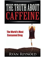 Caffeine: The Truth about Caffeine: The World's Most Consumed Drug (The Benefits, Side Effects, and History of Caffeine)