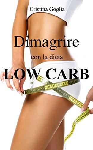 Dimagrire con la dieta Low Carb (Italian Edition) ()