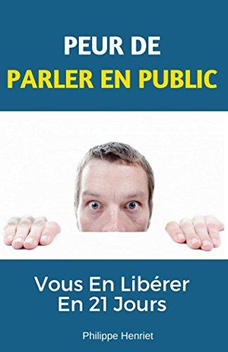PEUR DE PARLER EN PUBLIC: Vous En Libérer En 21 Jours Broché – 12 mars 2018 Philippe HENRIET Independently published 198051948X