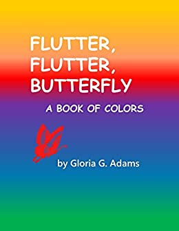 Flutter, Flutter, Butterfly: A Book of Colors by [Adams, Gloria G.]