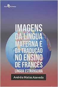 Imagens da Lingua Materna e da Traducao no Ensino de Frances Lingua