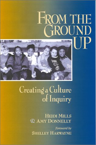 From the Ground Up: Creating a Culture of Inquiry