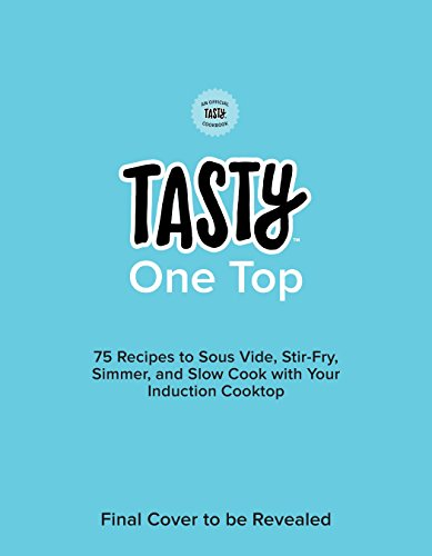 Tasty One Top: 75 Recipes to Sous Vide, Stir-Fry, Simmer, and Slow Cook with Your Induction Cooktop (An Official Tasty Cookbook)