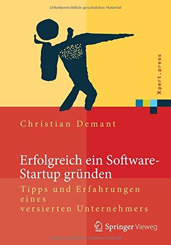 Erfolgreich ein Software-Startup gründen (Xpert.press) Taschenbuch – 2. Oktober 2014 Christian Demant Springer Vieweg 3642540961 COMPUTERS / General
