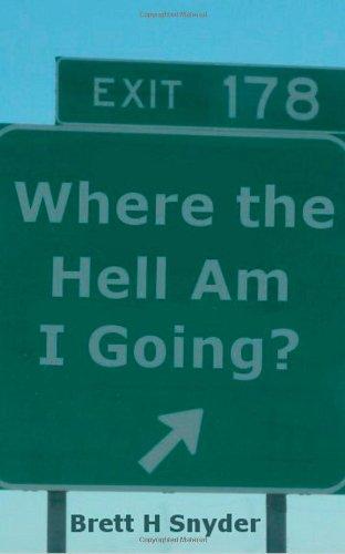 Where the Hell Am I Going? - Brett H Snyder