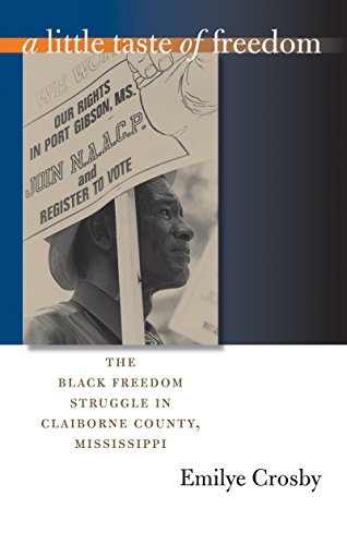 A Little Taste of Freedom: The Black Freedom Struggle in Claiborne County, Mississippi (The John Hope Franklin Series in African American History and -