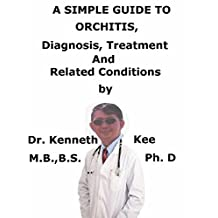 A  Simple  Guide  To  Orchitis,  Diagnosis, Treatment  And Related Conditions (A Simple Guide to Medical Conditions)