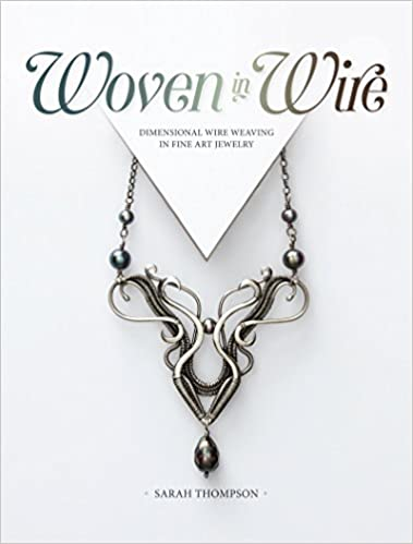 Woven in Wire: Dimensional Wire Weaving in Fine Art Jewelry: Sarah ...