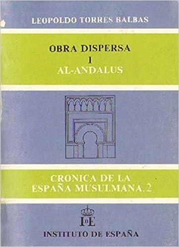 OBRA DISPERSA I. AL-ANDALUS. Cronica de la España musulmana, 2: Amazon.es: TORRES BALBAS, LEOPOLDO: Libros