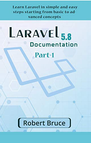 Laravel Documentation 5.8 Part-1: Learn Laravel in simple and easy steps starting from basic to advanced concepts