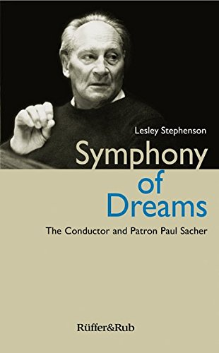Read Online Symphony of Dreams: The Conductor and Patron Paul Sacher PDF