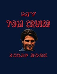 My Tom Cruise Scrap Book: Blank Pages for You to Fill (My Fan Book)