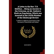 A Letter to the REV. T.R. Malthus ... Being an Answer to the Criticism, on Mr. Godwin's Work on Population, Which Was Inserted in the Lxxth Number of the Edinburgh Review: To Which Is Added an Examination of the Censuses of Great Britain and Ireland