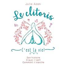 Le clitoris, c'est la vie ! (French Edition)