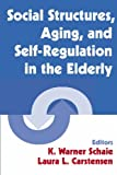 Social Structures, Aging, and Self-Regulation in the Elderly, K. Warner et al Schaie, 0826124062