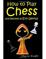 How to Play Chess: And become an Evil Genius