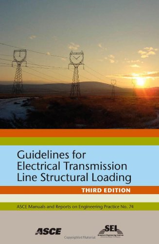 Electrical Transmission - Guidelines for Electrical Transmission Line Structural Loading (Asce Manuals and Reports on Engineering Practice)