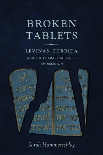 Broken Tablets: Levinas, Derrida, and the Literary Afterlife of Religion