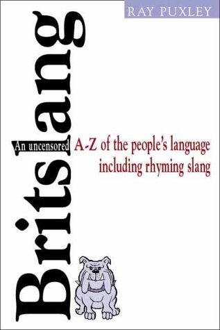 Britslang: An Uncensored A-Z of the People's Language, Including Rhyming Slang