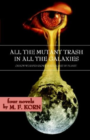 All the Mutant Trash in All the Galaxies