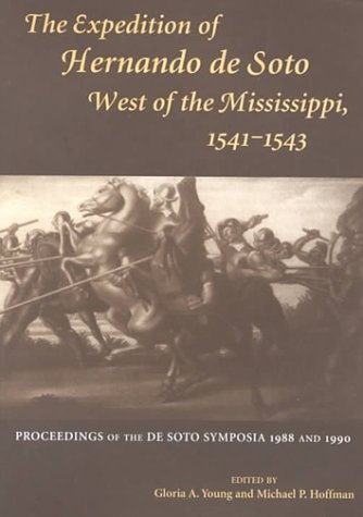 Expedition of Hernando de Soto West of the Mississippi, 1541–1543: Proceedings of the de Soto Symposia, 1988 and 1990