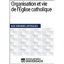 Organisation et vie de l'Église catholique: (Les Grands Articles d'Universalis) (French Edition)